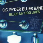 C.C. Ryder Blues Band - Blues My Dog Likes (Self)