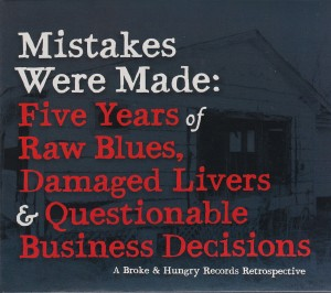 Various Artists - Mistakes Were Made: Five Years of Raw Blues, Damaged Livers & Questionable Business Decisions - A Broke & Hungry Records Retrospective (Broke & Hungry)