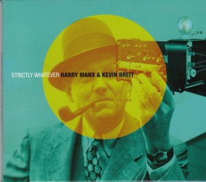Harry Manx & Kevin Breit - Strictly Whatever (Stony Plain/Warner)