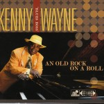 "Kenny ""Blues Boss"" Wayne - An Old Rock On A Roll (Stony Plain/Warner)"