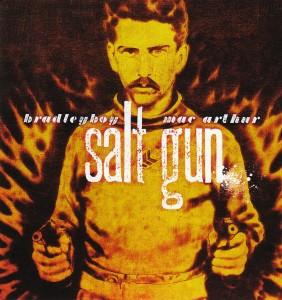 Bradleyboy Mac Arthur - Salt Gun (Awesome/EMI)