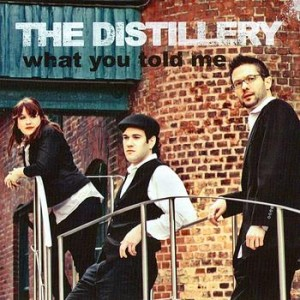 The Distillery - What You Told Me (Self)