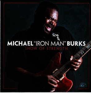 "Michael ""Iron Man"" Burks - Show of Strength (Alligator/Fontana North/Universal)"