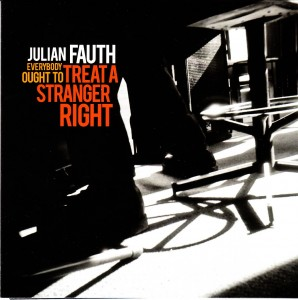 Julian Fauth - Everybody Ought To Treat A Stranger Right (Electro-Fi/Outside)