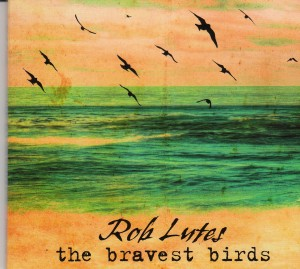 Rob Lutes - The Bravest Birds (Lucky Bear/Outside)