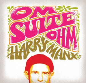 Harry Manx - Om Suite Ohm (Dog My Cat/Harmonia Mundi)