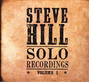 Steve Hill - Solo Recordings Vol. 1 (No Label/Outside)