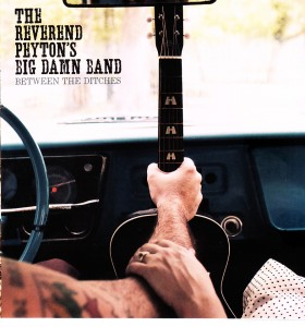 The Reverend Peyton's Big Damn Band - Between The Ditches (Side One Dummy)