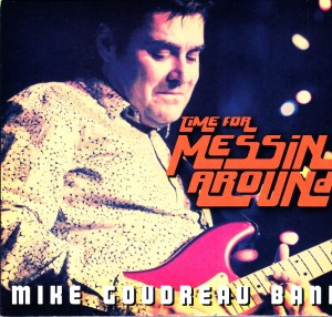 Mike Goudreau - Time For Messin' Around (PMG)