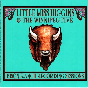 Little Miss Higgins & The Winnipeg Five - The Bison Ranch Recording Sessions (LMH / Outside)